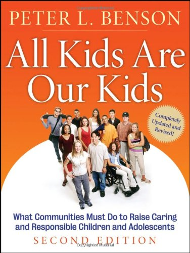 All Kids Are Our Kids What Communities Must Do to Raise Caring and Responsible Children and Adolescents 2nd 2006 (Revised) 9780787985189 Front Cover
