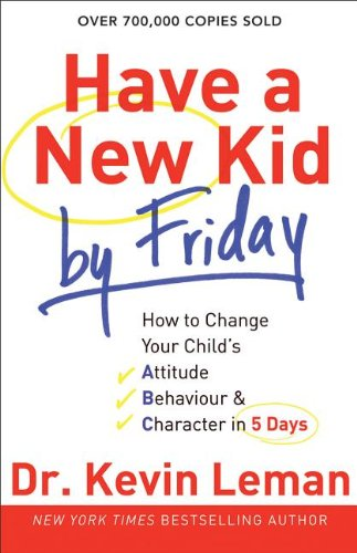 Have a New Kid by Friday How to Change Your Child's Attitude, Behavior and Character in 5 Days N/A 9780800732189 Front Cover