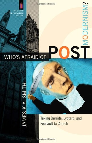 Who's Afraid of Postmodernism? Taking Derrida, Lyotard, and Foucault to Church  2006 edition cover