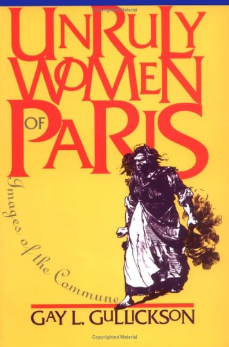 Unruly Women of Paris Images of the Commune  1996 9780801483189 Front Cover