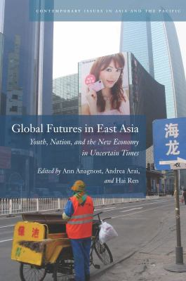 Global Futures in East Asia Youth, Nation, and the New Economy in Uncertain Times  2013 edition cover