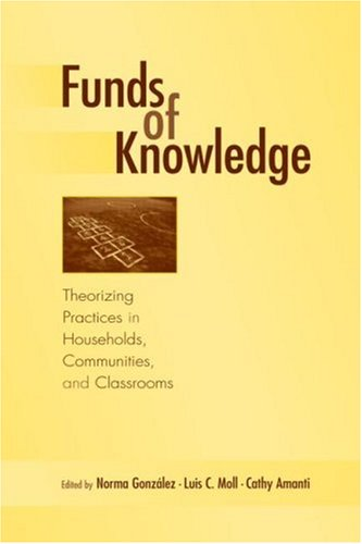 Funds of Knowledge Theorizing Practices in Households, Communities, and Classrooms  2005 edition cover