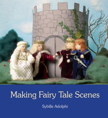 Making Fairy Tale Scenes   2009 9780863157189 Front Cover