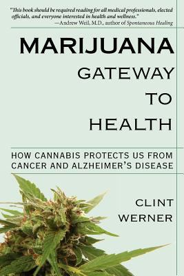 Marijuana Gateway to Health: How Cannabis Protects Us from Cancer and Alzheimer's Disease 1st 0 edition cover