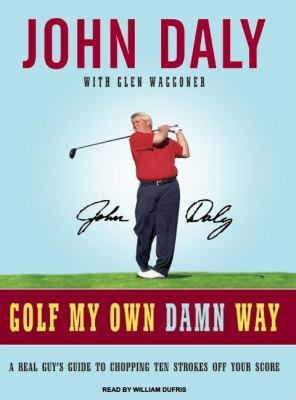Golf My Own Damn Way: A Real Guy's Guide to Chopping Ten Strokes Off Your Score, Library Edition  2007 9781400135189 Front Cover