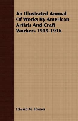 Illustrated Annual of Works by American Artists and Craft Workers 1915-1916  N/A 9781406711189 Front Cover