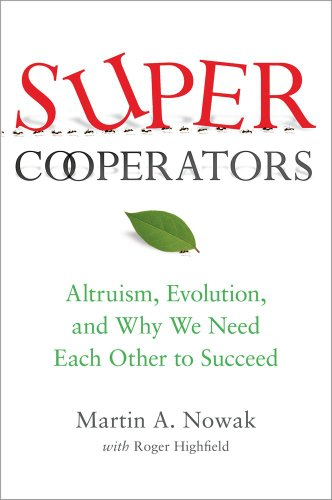 SuperCooperators Altruism, Evolution, and Why We Need Each Other to Succeed  2011 edition cover