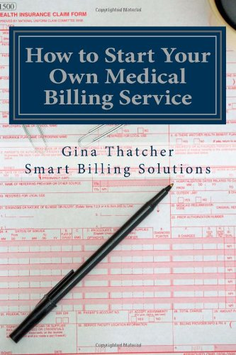 How to Start Your Own Medical Billing Service Becoming Self Employed N/A 9781484928189 Front Cover