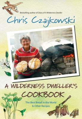 Wilderness Dweller's Cookbook The Best Bread in the World and Other Recipes  2010 (Unabridged) edition cover