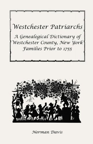 Westchester Patriarchs A Genealogical Dictionary of Westchester, New York, Families Prior To 1755 N/A 9781556131189 Front Cover