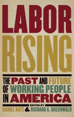 Labor Rising The Past and Future of Working People in America  2012 edition cover
