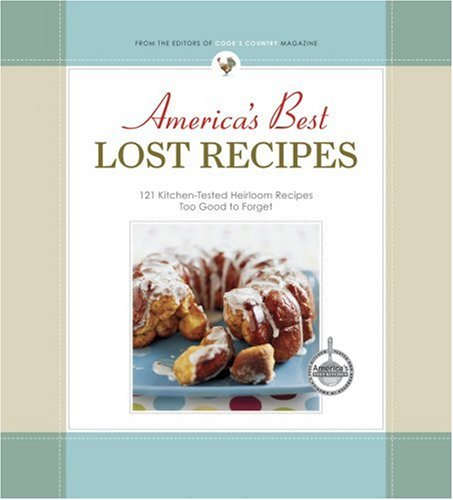 America's Best Lost Recipes 121 Kitchen-Tested Heirloom Recipes Too Good to Forget N/A 9781933615189 Front Cover