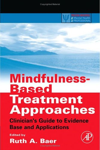 Mindfulness-Based Treatment Approaches Clinician's Guide to Evidence Base and Applications  2006 edition cover