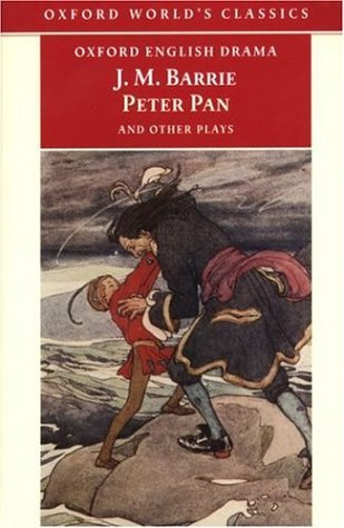 Peter Pan and Other Plays The Admirable Crichton; Peter Pan; When Wendy Grew Up; What Every Woman Knows; Mary Rose  1999 edition cover