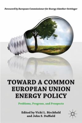 Toward a Common European Union Energy Policy Problems, Progress, and Prospects  2011 9780230113190 Front Cover