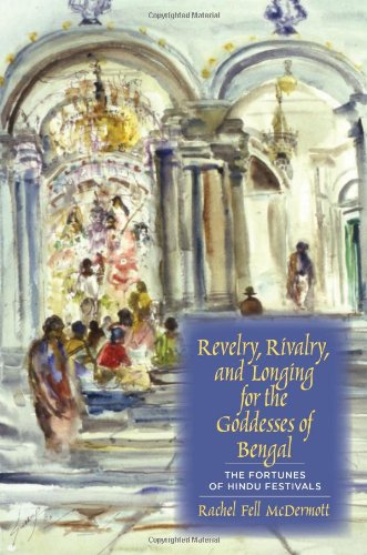 Revelry, Rivalry, and Longing for the Godesses of Bengal The Fortunes of Hindu Festivals  2011 edition cover