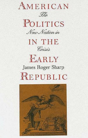 American Politics in the Early Republic The New Nation in Crisis  1993 edition cover