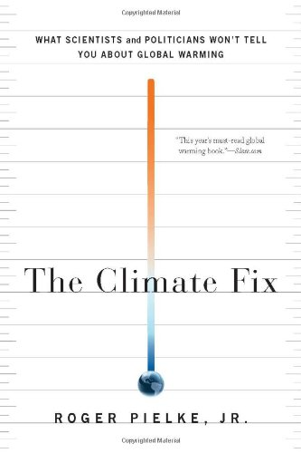Climate Fix What Scientists and Politicians Won't Tell You about Global Warming  2011 edition cover