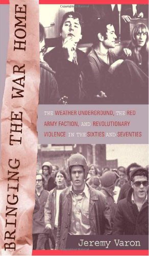Bringing the War Home The Weather Underground, the Red Army Faction, and Revolutionary Violence in the Sixties and Seventies  2004 edition cover