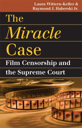 Miracle Case Film Censorship and the Supreme Court  2008 9780700616190 Front Cover