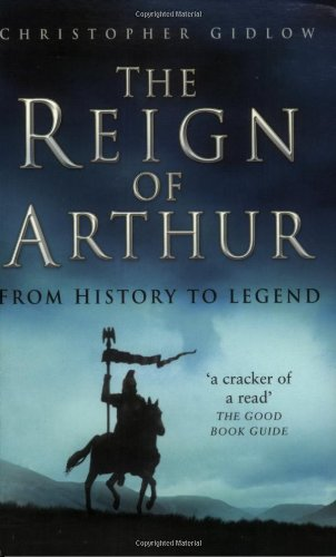 Reign of Arthur From History to Legend  2005 9780750934190 Front Cover