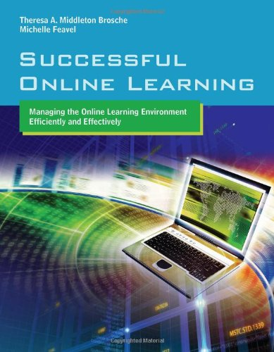 Successful Online Learning Managing the Online Learning Environment Efficiently and Effectively  2011 (Revised) 9780763776190 Front Cover