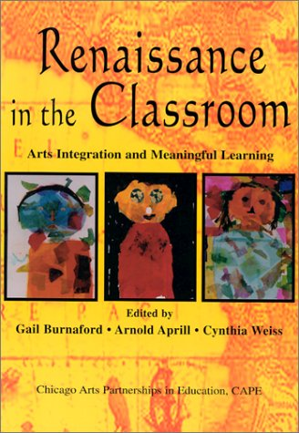 Renaissance in the Classroom Arts Integration and Meaningful Learning  2001 edition cover