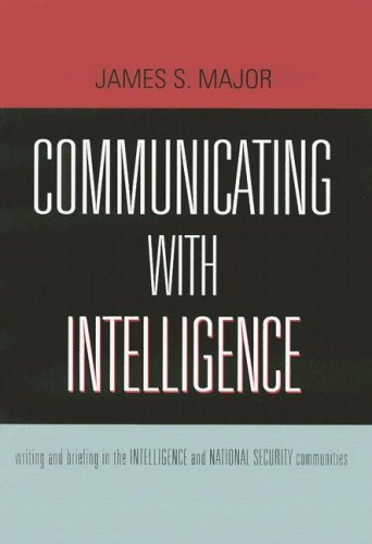 Communicating with Intelligence Writing and Briefing in the Intelligence and National Security Communities  2008 edition cover