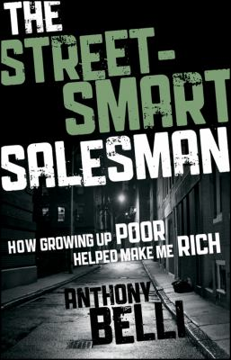 Street-Smart Salesman How Growing up Poor Helped Make Me Rich  2011 edition cover