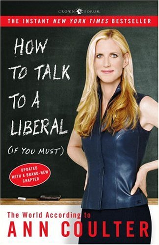 How to Talk to a Liberal (If You Must) The World According to Ann Coulter  2005 edition cover