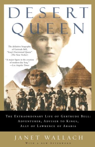 Desert Queen The Extraordinary Life of Gertrude Bell: Adventurer, Adviser to Kings, Ally of Lawrence of Arabia  2005 edition cover