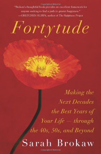 Fortytude Making the Next Decades the Best Years of Your Life -- Through the 40s, 50s, and Beyond  2011 9781401341190 Front Cover