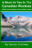 Week or Two in the Canadian Rockies What to See and Do in Two Weeks or Less N/A 9781490435190 Front Cover