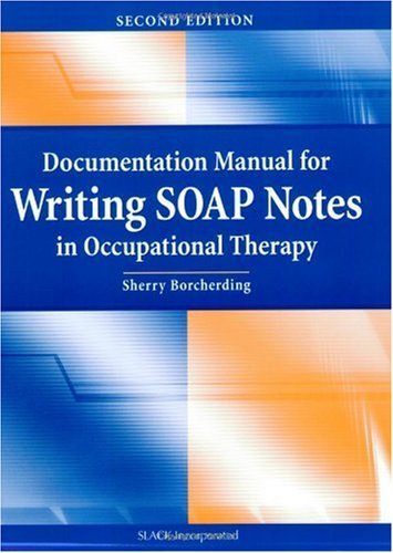 Documentation Manual for Writing SOAP Notes in Occupational Therapy  2nd 2005 edition cover