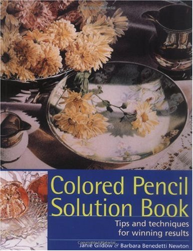 Colored Pencil Solution Book Tips and Techniques for Winning Results  2006 edition cover