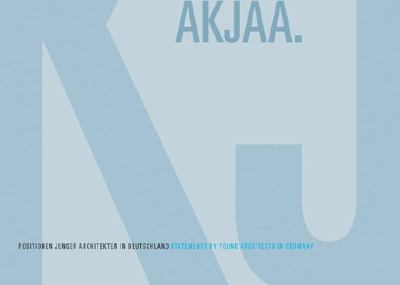 AKJAA Statements by Young Architects in Germany  2002 9783764367190 Front Cover