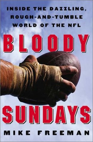 Bloody Sundays Inside the Dazzling, Rough-and-Tumble World of the NFL  2003 9780060089191 Front Cover