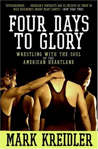 Four Days to Glory Wrestling with the Soul of the American Heartland N/A 9780060823191 Front Cover