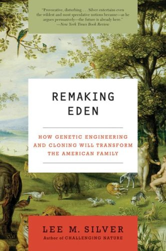 Remaking Eden How Genetic Engineering and Cloning Will Transform the American Family  2008 edition cover