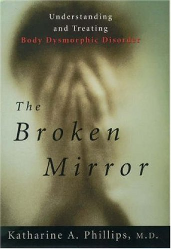 Broken Mirror Understanding and Treating Body Dysmorphic Disorder 2nd 2005 (Revised) edition cover