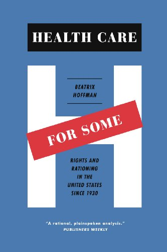 Health Care for Some Rights and Rationing in the United States Since 1930  2013 edition cover