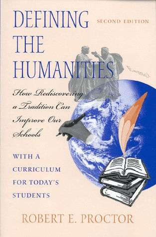 Defining the Humanities How Rediscovering a Tradition Can Improve Our Schools - With a Curriculum for Today's Students 2nd 1998 edition cover