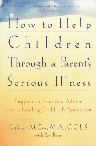 How to Help Children Through a Parent's Serious Illness Supportive Practical Advice from a Leading Child Life Specialist 3rd (Revised) 9780312146191 Front Cover
