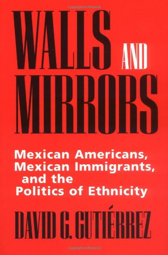 Walls and Mirrors Mexican Americans, Mexican Immigrants and the Politics of Ethnicity  1995 edition cover