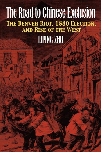 The Road to Chinese Exclusion: The Denver Riot, 1880 Election, and Rise of the West  2013 edition cover