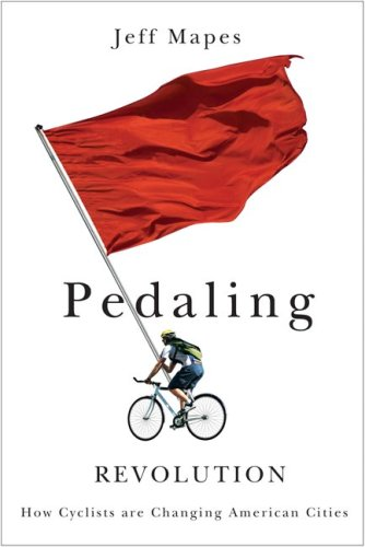 Pedaling Revolution How Cyclists Are Changing American Cities  2009 edition cover