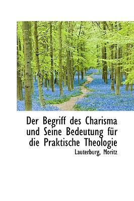 Begriff des Charisma und Seine Bedeutung F�r Die Praktische Theologie  N/A 9781113379191 Front Cover