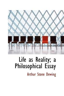 Life As Reality; a Philosophical Essay N/A 9781115289191 Front Cover