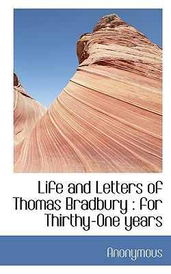Life and Letters of Thomas Bradbury : For Thirthy-One Years N/A 9781115292191 Front Cover