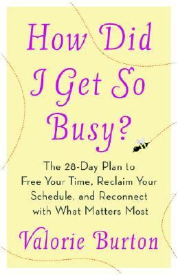 How Did I Get So Busy? The 28-Day Plan to Free Your Time, Reclaim Your Schedule, and Reconnect with What Matters Most N/A 9781400073191 Front Cover